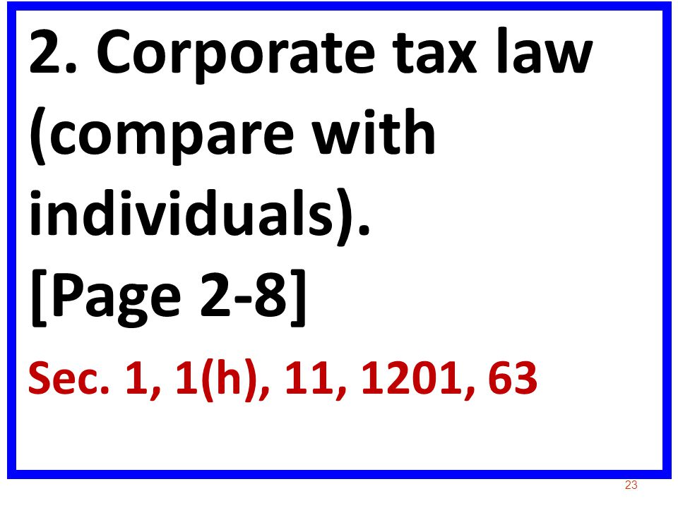 2. Corporate tax law (compare with individuals). [Page 2-8]